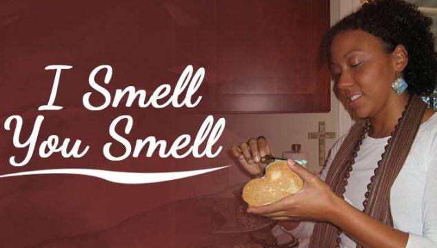I Smell, You Smell…